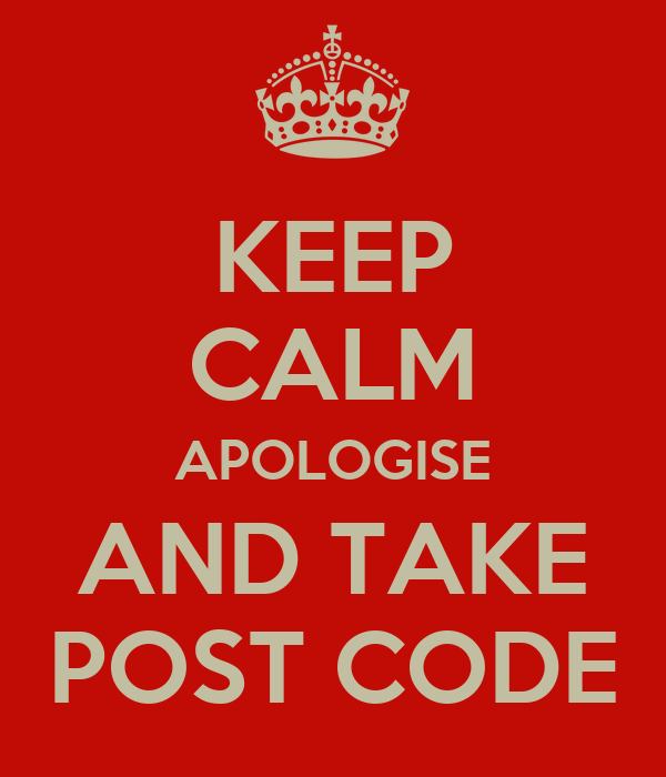 KEEP CALM APOLOGISE AND TAKE POST CODE