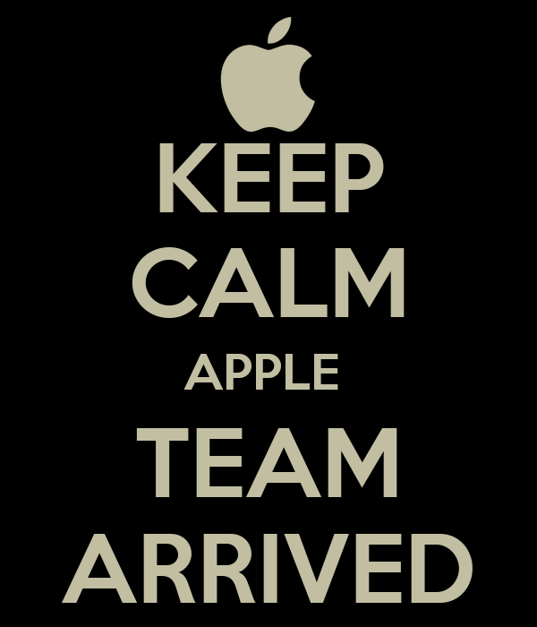 KEEP CALM APPLE  TEAM ARRIVED