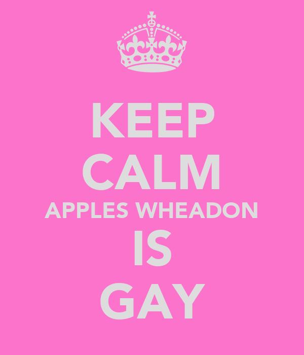 KEEP CALM APPLES WHEADON IS GAY