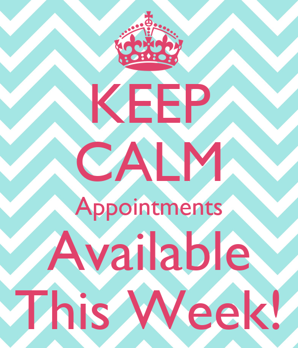 KEEP CALM Appointments Available This Week!