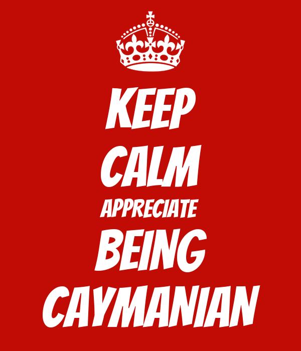 KEEP CALM APPRECIATE BEING CAYMANIAN