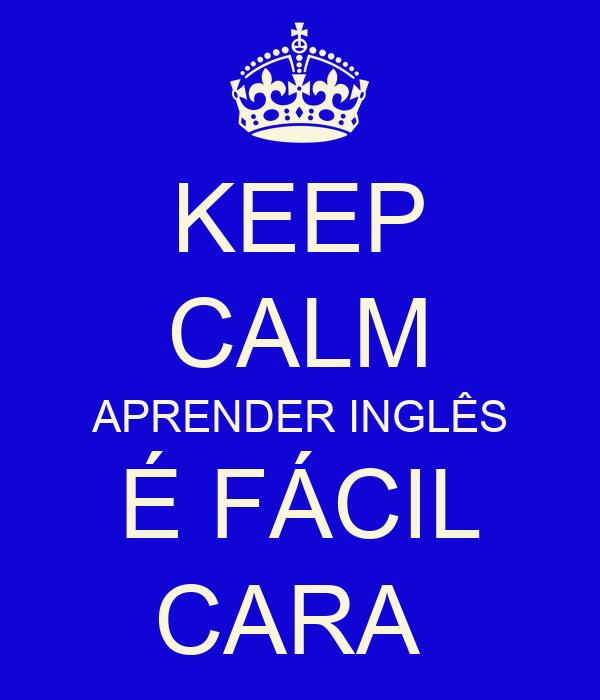 KEEP CALM APRENDER INGLÊS É FÁCIL CARA