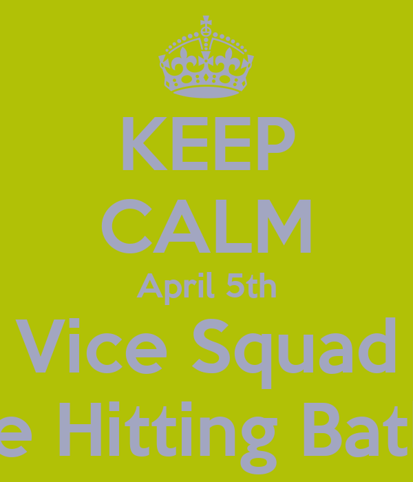 KEEP CALM April 5th Vice Squad Are Hitting Batley