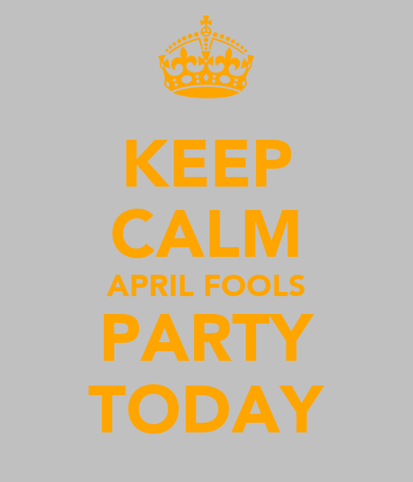 KEEP CALM APRIL FOOLS PARTY TODAY