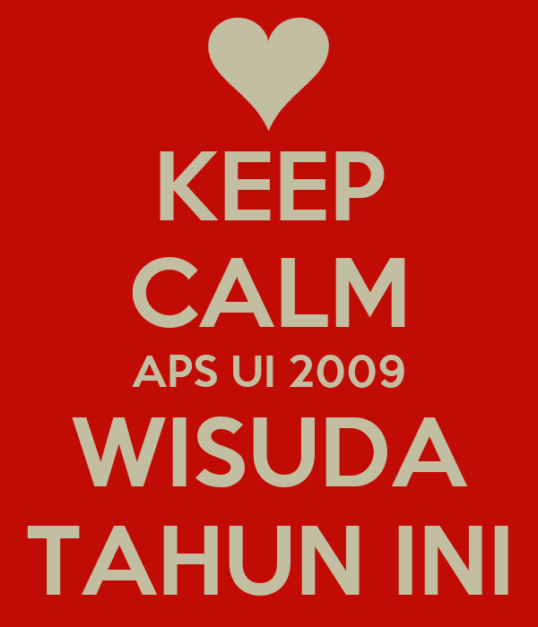 KEEP CALM APS UI 2009 WISUDA TAHUN INI