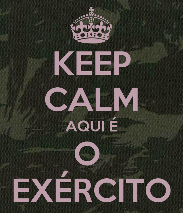 KEEP CALM AQUI É O  EXÉRCITO