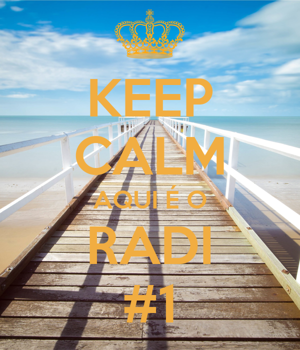 KEEP CALM AQUI É O RADI #1