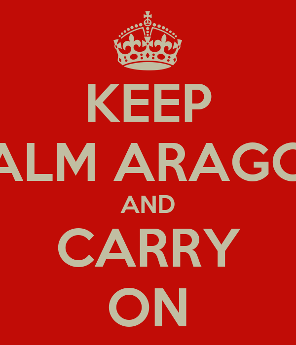 KEEP CALM ARAGON AND CARRY ON