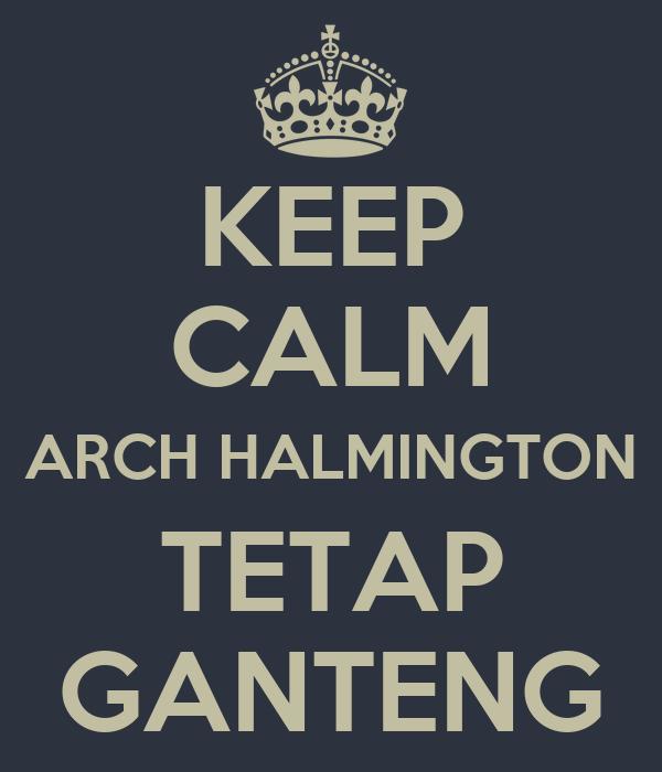 KEEP CALM ARCH HALMINGTON TETAP GANTENG
