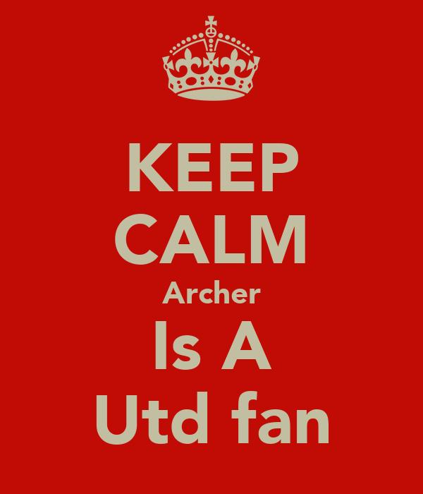 KEEP CALM Archer Is A Utd fan