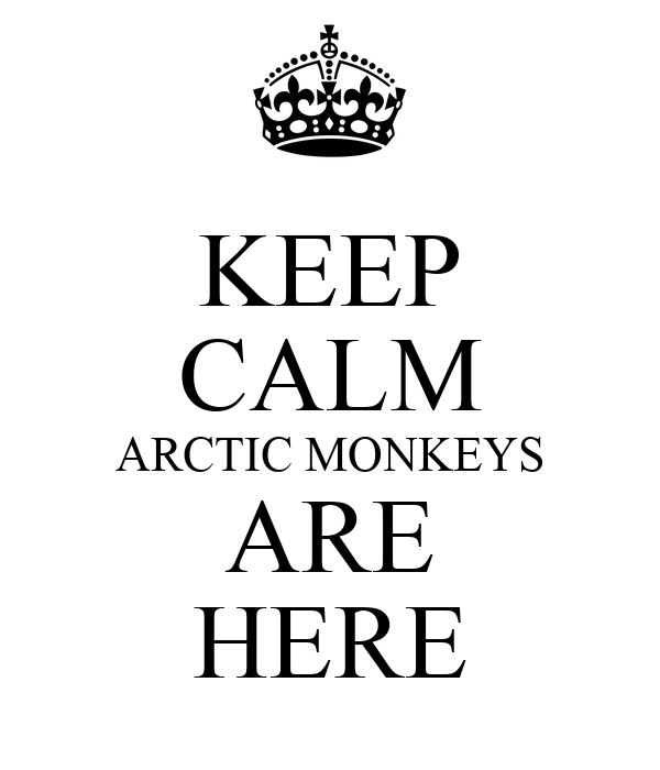 KEEP CALM ARCTIC MONKEYS ARE HERE