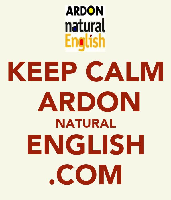 KEEP CALM  ARDON NATURAL ENGLISH .COM