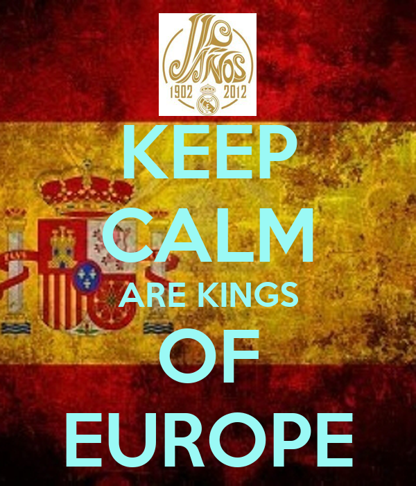 KEEP CALM ARE KINGS OF EUROPE
