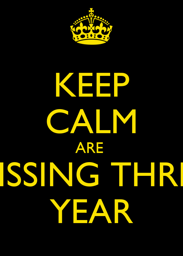 KEEP CALM ARE  MISSING THREE YEAR