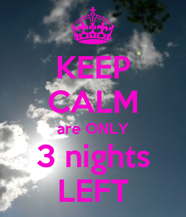 KEEP CALM are ONLY 3 nights LEFT