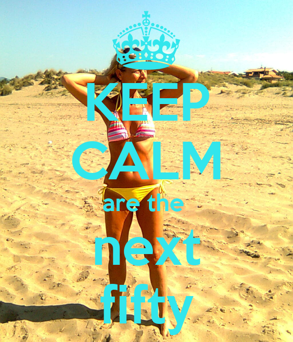 KEEP CALM are the  next fifty