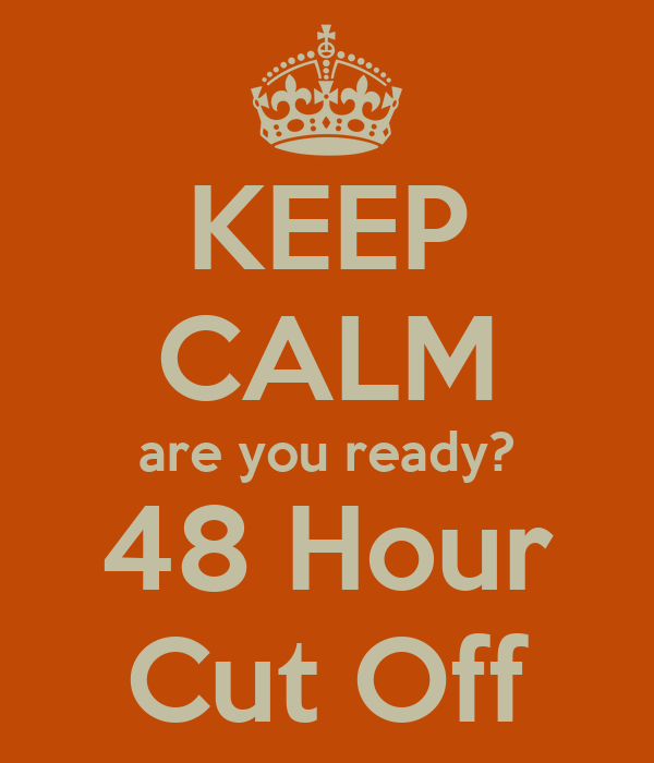 KEEP CALM are you ready? 48 Hour Cut Off
