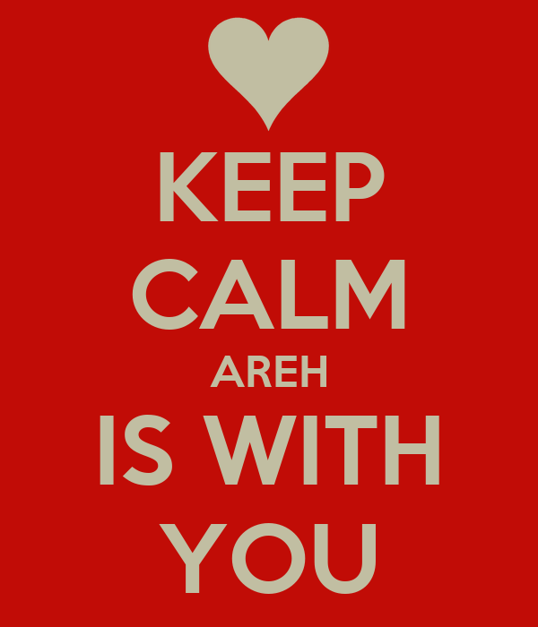 KEEP CALM AREH IS WITH YOU