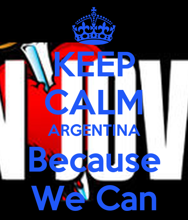 keep calm argentina because we can poster keep calm o matic. Black Bedroom Furniture Sets. Home Design Ideas