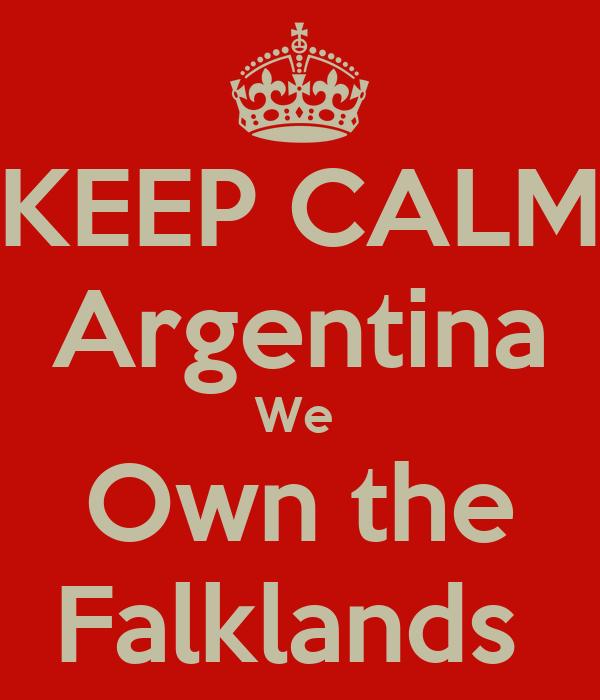 KEEP CALM Argentina We  Own the Falklands