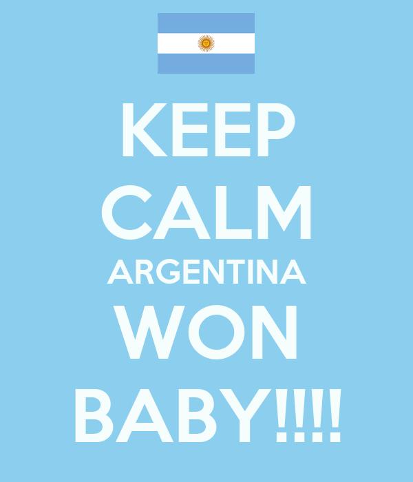 KEEP CALM ARGENTINA WON BABY!!!!