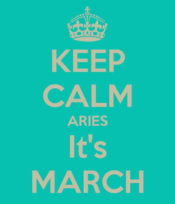 KEEP CALM ARIES It's MARCH