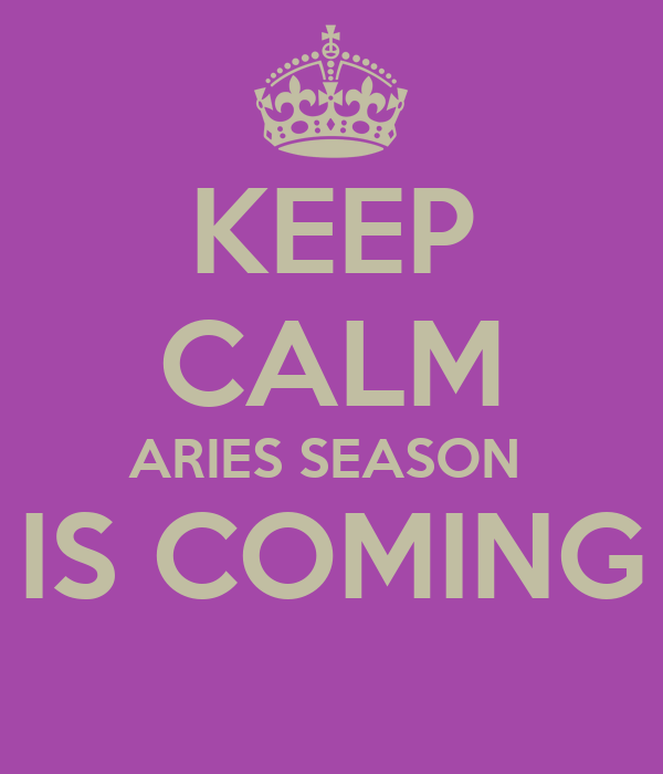 KEEP CALM ARIES SEASON  IS COMING