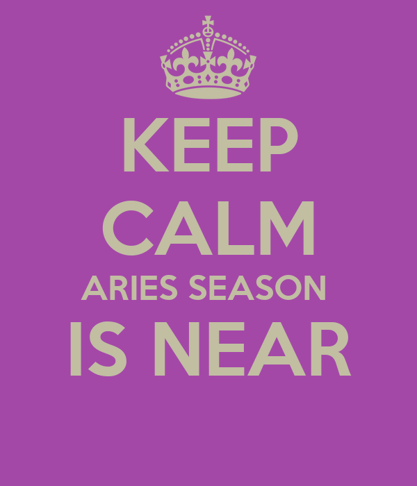 KEEP CALM ARIES SEASON  IS NEAR