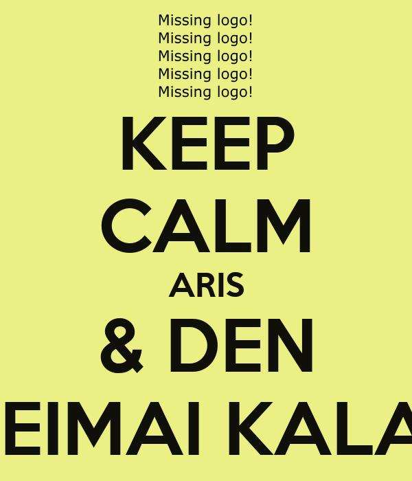 KEEP CALM ARIS & DEN  EIMAI KALA