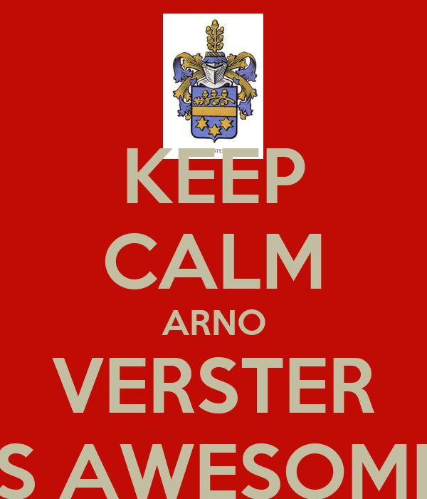 KEEP CALM ARNO VERSTER IS AWESOME