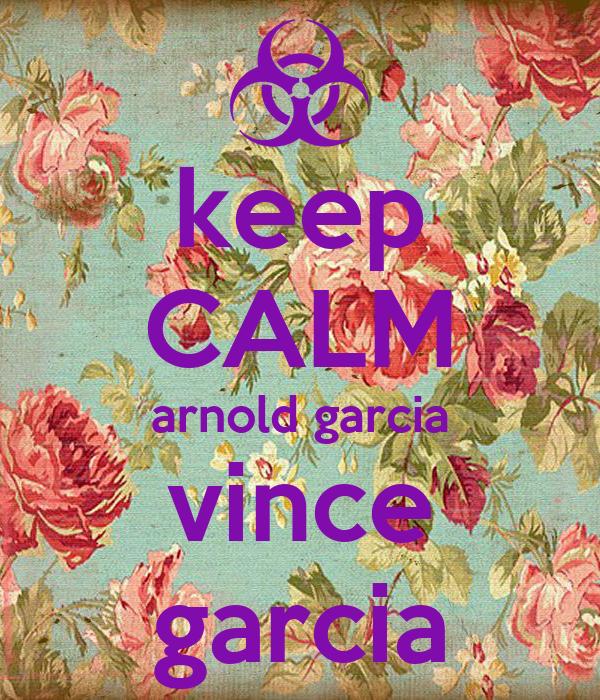 keep CALM arnold garcia vince garcia