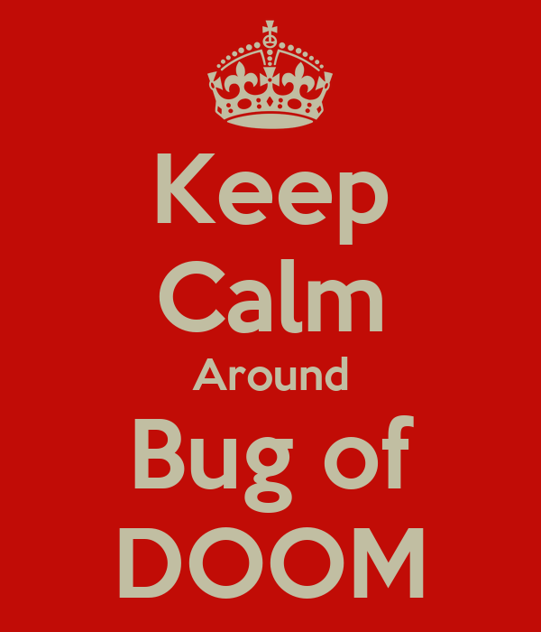 Keep Calm Around Bug of DOOM