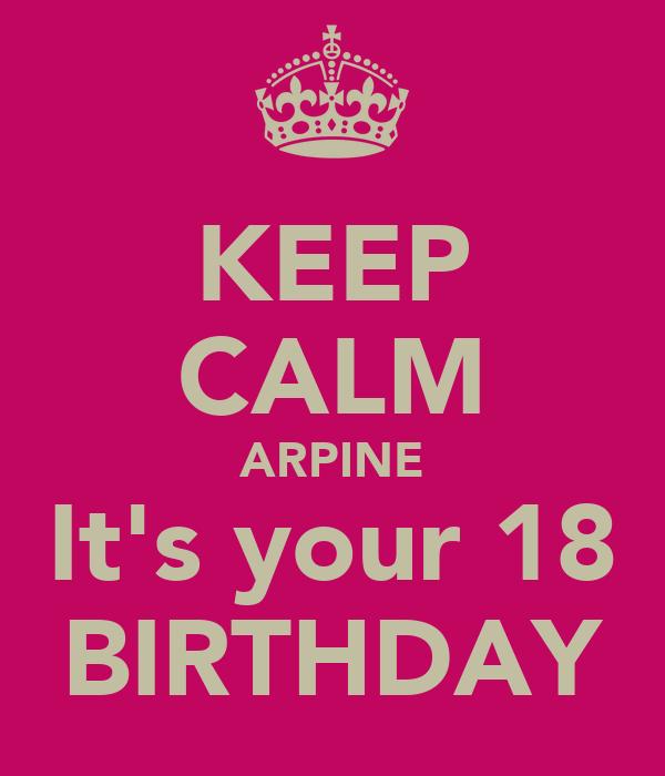 KEEP CALM ARPINE It's your 18 BIRTHDAY