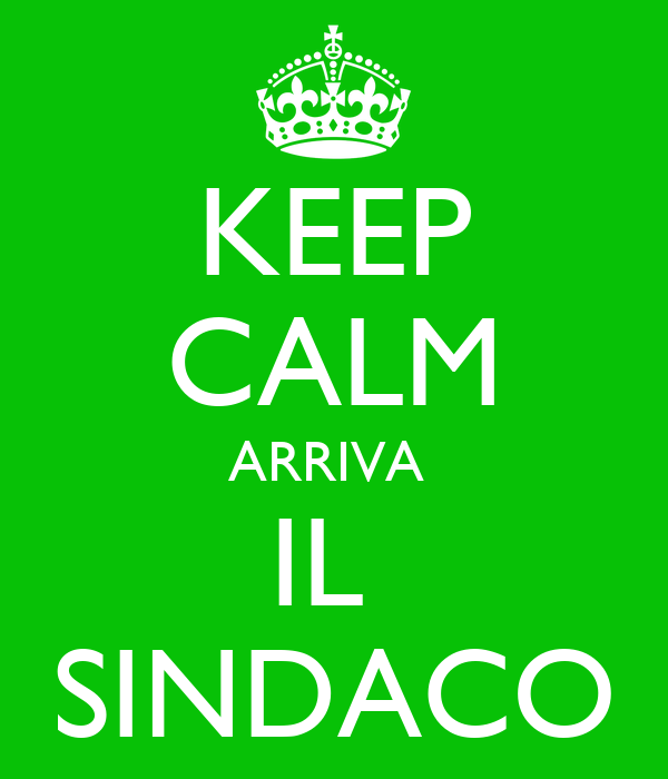 KEEP CALM ARRIVA  IL  SINDACO