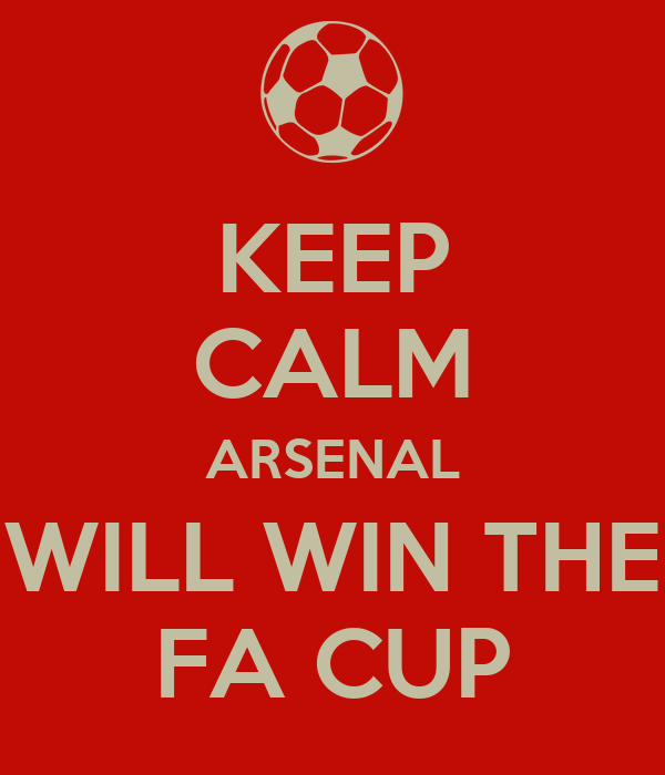 KEEP CALM ARSENAL WILL WIN THE FA CUP