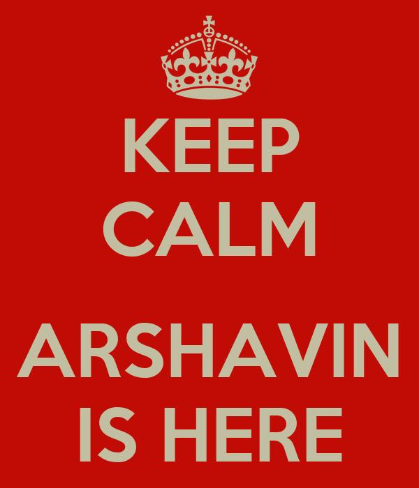 KEEP CALM  ARSHAVIN IS HERE