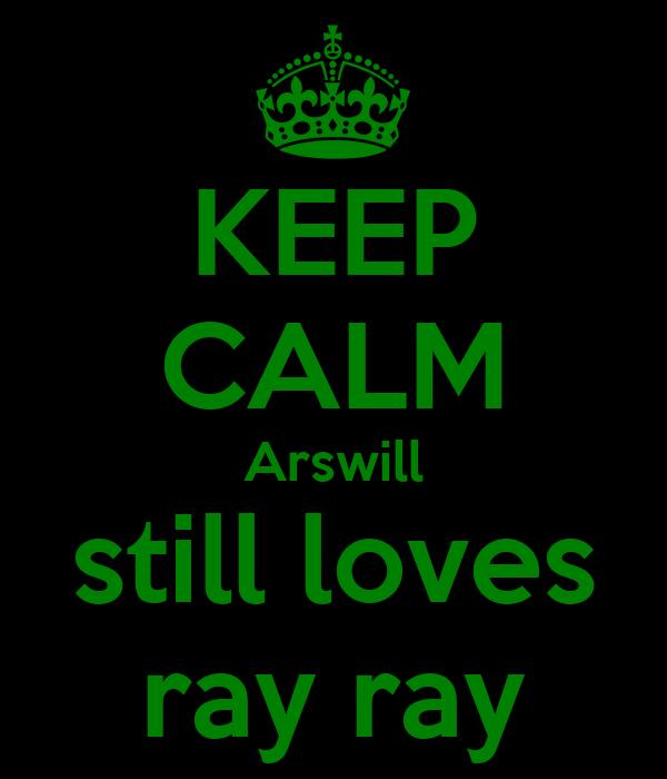 KEEP CALM Arswill still loves ray ray