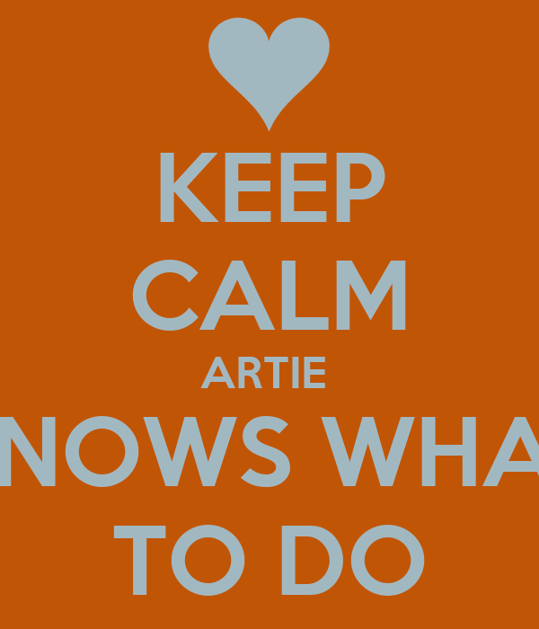KEEP CALM ARTIE  KNOWS WHAT TO DO