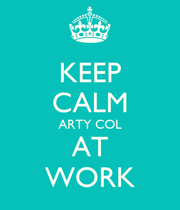 KEEP CALM ARTY COL AT WORK