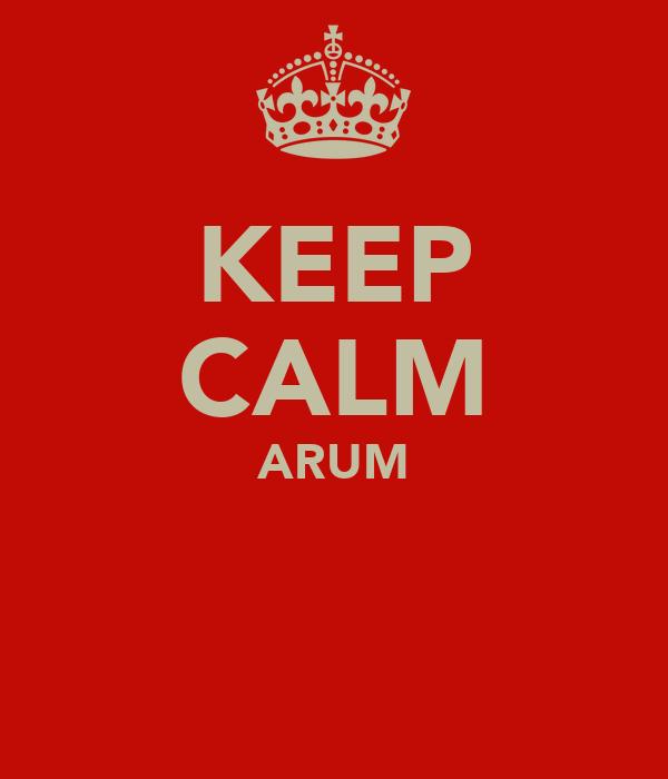 KEEP CALM ARUM