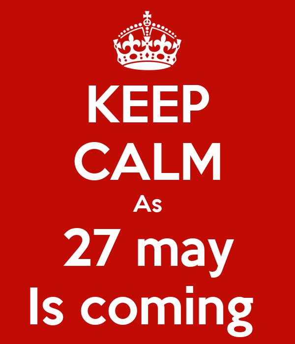 KEEP CALM As 27 may Is coming