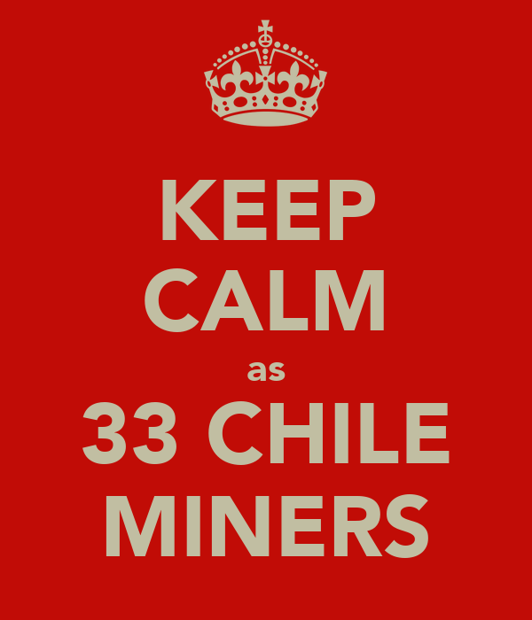 KEEP CALM as 33 CHILE MINERS