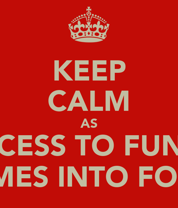 KEEP CALM AS ACCESS TO FUNDS COMES INTO FORCE