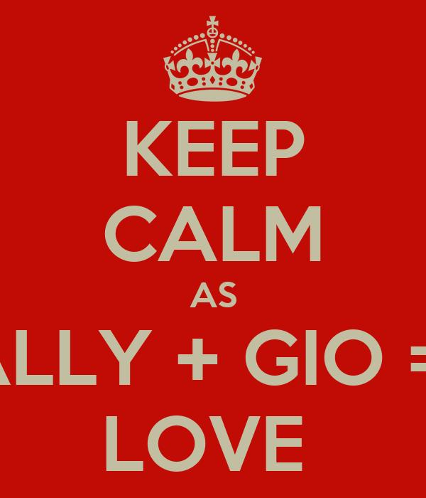 KEEP CALM AS ALLY + GIO =  LOVE