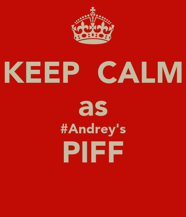KEEP  CALM as #Andrey's PIFF