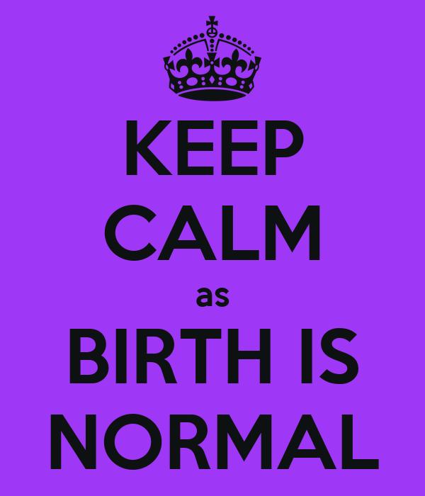 KEEP CALM as BIRTH IS NORMAL