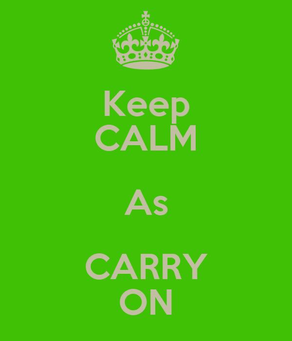 Keep CALM As CARRY ON