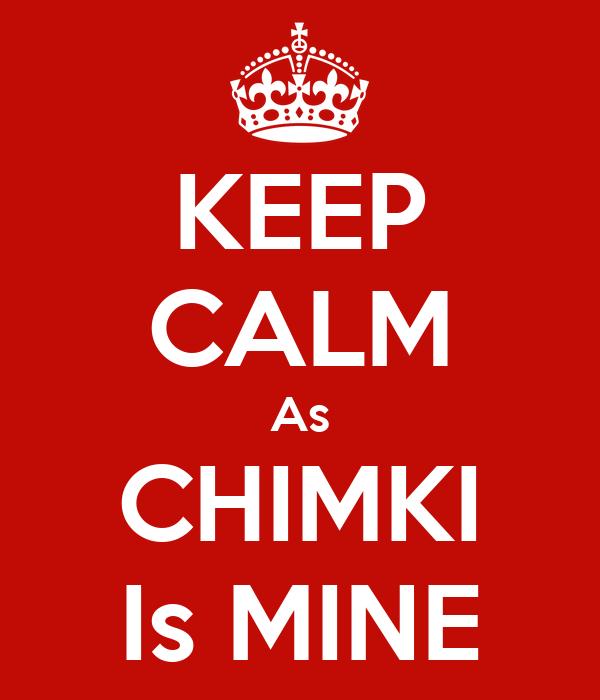 KEEP CALM As CHIMKI Is MINE