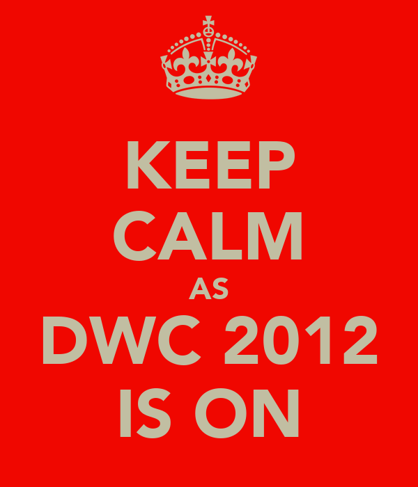 KEEP CALM AS DWC 2012 IS ON