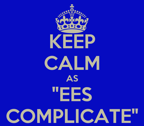 "KEEP CALM AS ""EES COMPLICATE"""